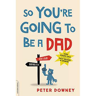 So You're Going to Be a Dad by Peter Downey - 9780738219066 Book