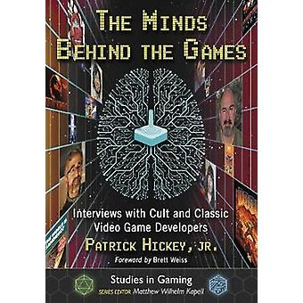 The Minds Behind the Games - Interviews with Cult and Classic Video Ga
