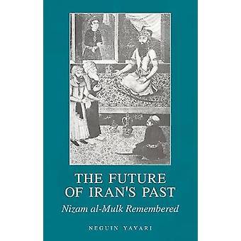 The Future of Iran's Past - Nizam al-Mulk Remembered by Neguin Yavari