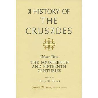 Een geschiedenis van de kruistochten v. 3; Veertiende en vijftiende eeuwen: veertiende en vijftiende eeuwen v. 3