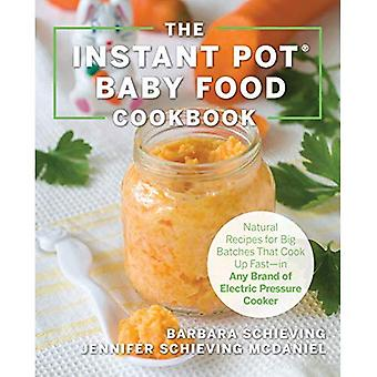 The Instant Pot Baby Food Cookbook: Wholesome Recipes That Cook Up Fast-in Any Brand of Electric Pressure Cooker