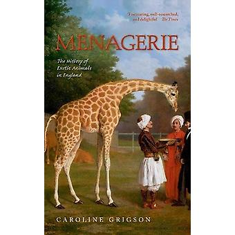 Menagerie - The History of Exotic Animals in England by Caroline Grigs
