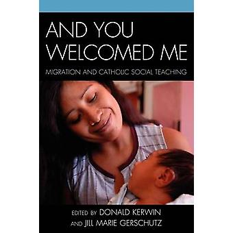 And You Welcomed Me Migration and Catholic Social Teaching by Gerschutz