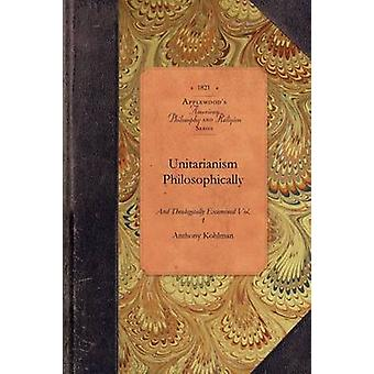 Unitarianism Philosophically by Anthony Kohlman
