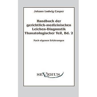Handbuch Der GerichtlichMedizinischen LeichenDiagnostik Thanatologischer Teil Bd. 2 by Casper & Johann Ludwig