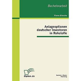 Anlageoptionen Deutscher Investoren in Rohstoffe by Gliesche & Pierre