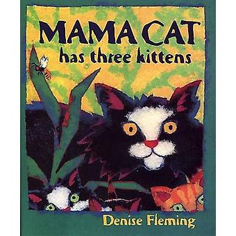 Mama Cat Has Three Kittens by Denise Fleming - 9780805071627 Book