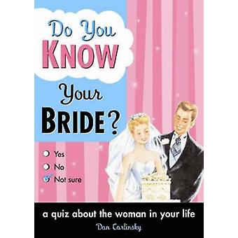 Do You Know Your Bride? - A Quiz About the Woman in Your Life by Dan C