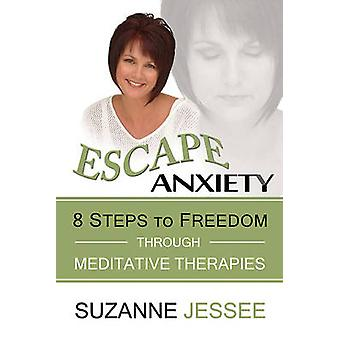 Escape Anxiety - 8 Steps to Freedom Through Meditative Therapies by Su