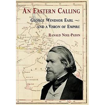 An Eastern Calling - George Windsor Earl and a Vision of Empire - 9781