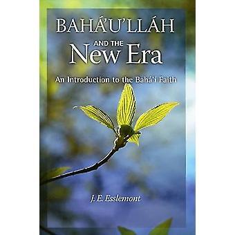 Baha'u'llah and the New Era - An Introduction to the Baha'i Faith by J