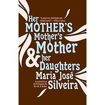 Her Mother's Mother's Mother And Her Daughters by Maria Jose Silveira