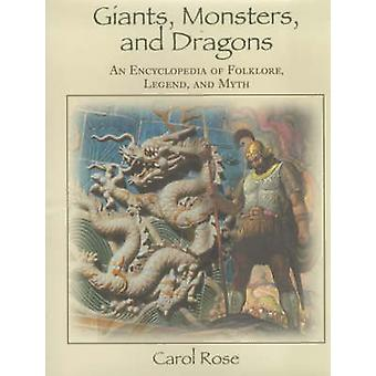 Giants Monsters and Dragons An Encyclopedia of Folklore Legend and Myth by Rose & Carol