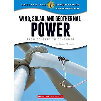 Wind Solar and Geother  From Concept to Consumermal Power by Steven Otfinoski