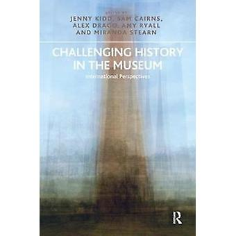 Challenging History in the Museum by Kidd & JennyCairns & SamDrago & AlexRyall & Amy