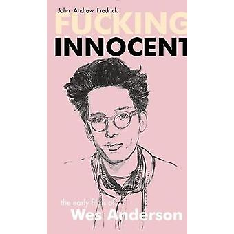 Fucking Innocent - The Early Films of Wes Anderson by John Andrew Fred