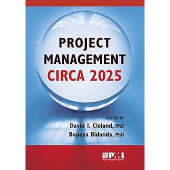 Project Management Circa 2025 by David Cleland - Bopaya Bidanda - 978