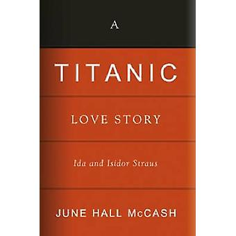 A Titanic Love Story Ida and Isidor Straus by McCash & June Hall