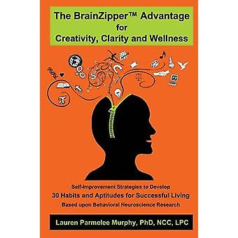 The BrainZipper  Advantage for Creativity Clarity and Wellness by Murphy PhD NCC LPC & Lauren Parmelee