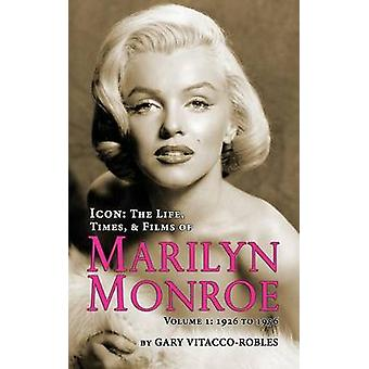 ICON THE LIFE TIMES AND FILMS OF MARILYN MONROE VOLUME 1  1926 TO 1956 hardback by VITACCOROBLES & GARY