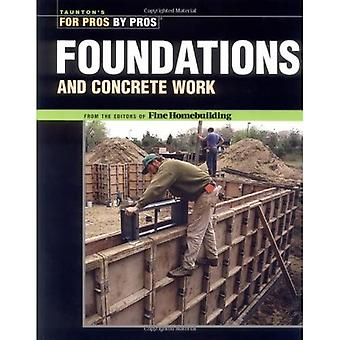 Foundations and Concrete Work (For Pros By Pros) (For Pros By Pros)