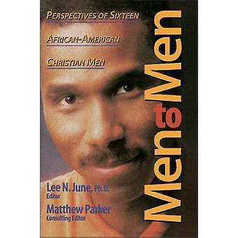 Men to Men Perspectives of Sixteen AfricanAmerican Christian Men by June & Lee N.
