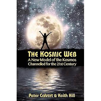 The Kosmic Web A New Model of the Kosmos Channelled for the TwentyFirst Century by Calvert & Peter