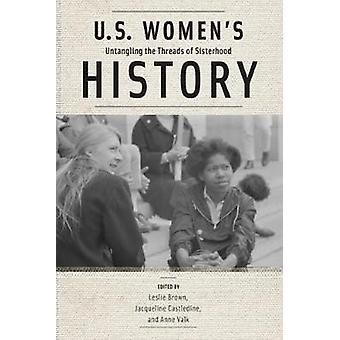 U.S. Womens History Untangling the Threads of Sisterhood by Brown & Leslie