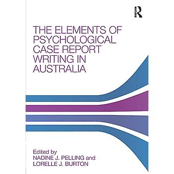 The Elements of Psychological Case Report Writing in Australia by Edited by Nadine J Pelling & Edited by Lorelle Jane Burton