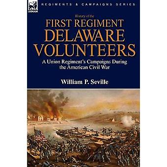 History of the First Regiment Delaware Volunteers A Union Regiments Campaigns During the American Civil War by Seville & William P.