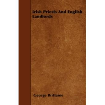 Irish Priests And English Landlords by Brittaine & George