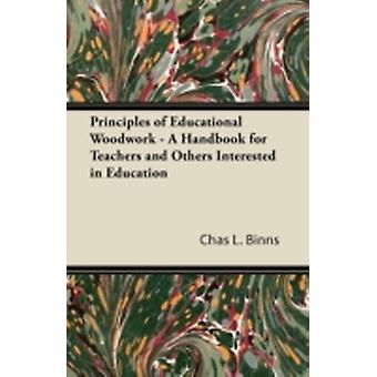 Principles of Educational Woodwork  A Handbook for Teachers and Others Interested in Education by Binns & Chas L.
