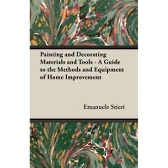 Painting and Decorating Materials and Tools  A Guide to the Methods and Equipment of Home Improvement by Stieri & Emanuele