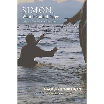 Simon Who Is Called Peter Life as One of the Apostles by Mulligan & MacKenzie