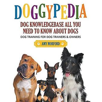 DoggyPedia All You Need to Know About Dogs Large Print Dog Training for Both Trainers and Owners by Morford & Amy