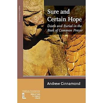 Sure and Certain Hope Death and Burial in the Book of Common Prayer by Cinnamond & Andrew
