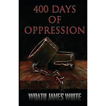 400 Days of Oppression by White & Wrath James