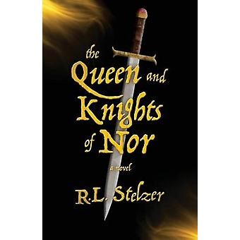 The Queen and Knights of Nor by Stelzer & R.L.
