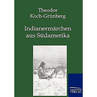 Indianermrchen aus Sdamerika de KochGrnberg & Theodor