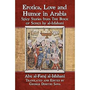 Erotica Love and Humor in Arabia Spicy Stories from the Book of Songs by AlIsfahani by AlIsfahani & Abu Al