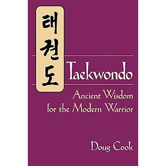 Taekwondo  Ancient Wisdom for the Modern Warrior by Doug Cook