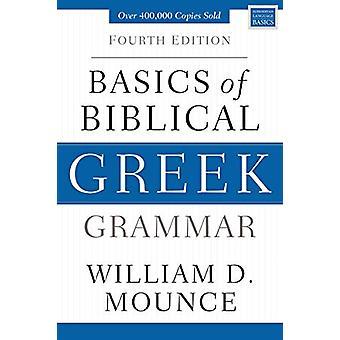 Basics of Biblical Greek Grammar - Fourth Edition by William D. Mounce