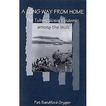 A Long Way from Home - The Tuberculosis Epidemic among the Inuit by Pa