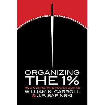 Organizing the 1% - How Corporate Power Works by William K Carroll - 9