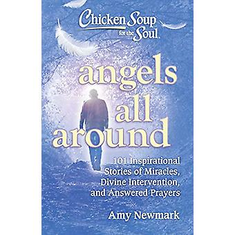 Chicken Soup for the Soul - Angels All Around - 101 Inspirational Stori