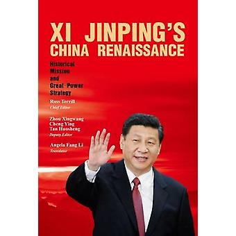XI Jinping's China Renaissance - Historical Mission and Great Power St