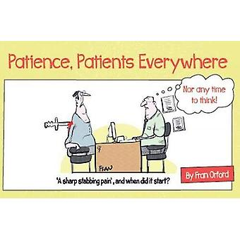 Patience - Patients Everywhere - Nor any time to think by Fran Orford