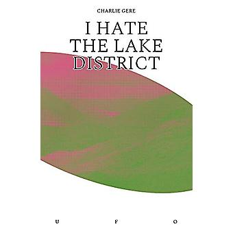 I Hate the Lake District by Charlie Gere - 9781912685110 Book