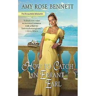 How To Catch An Errant Earl by Amy Rose Bennett - 9781984803948 Book