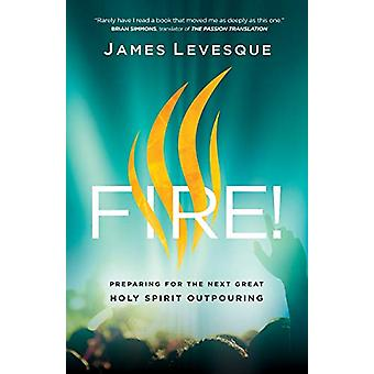 Fire! - Preparing for the Next Great Holy Spirit Outpouring by James L